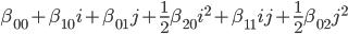 \beta_{00} + \beta_{10} i + \beta_{01} j + \frac{1}{2} \beta_{20} i^2 + \beta_{11} i j + \frac{1}{2} \beta_{02} j^2