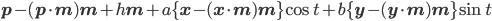 \bf{p}-(\bf{p}\cdot\bf{m})\bf{m}+h\bf{m} + a\{\bf{x}-(\bf{x}\cdot\bf{m})\bf{m}\}\cos t + b\{\bf{y}-(\bf{y}\cdot\bf{m})\bf{m}\}\sin t