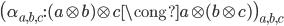 \big( \alpha _ {a, b, c} : (a  \otimes b) \otimes c \cong a \otimes (b \otimes c) \big) _ {a, b, c}