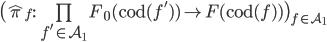 \big( \hat{\pi} _ f : \prod\limits _ { f' \in \mathcal{A} _ 1 } F _ 0( \text{cod}(f') )  \rightarrow F(\text{cod}(f) ) \big) _ {f \in \mathcal{A} _ 1 }