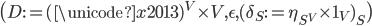 \big( D := (\unicode{x2013}) ^ V \times V, \epsilon, ( \delta _ S := \eta _ {S ^ V} \times 1 _ V ) _ S \big)