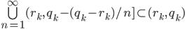\bigcup_{n=1}^{\infty} (r_k, \, q_k - (q_k - r_k)/n ] \subset (r_k, \, q_k)
