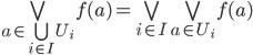 \bigvee_{a \in \bigcup_{i \in I} U_{i}} f(a) = \bigvee_{i \in I} \bigvee_{a \in U_{i}} f(a)