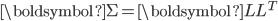 \boldsymbol{\Sigma} = \boldsymbol{LL}^{T}