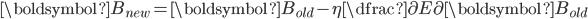 \boldsymbol{B_{new}} = \boldsymbol{B_{old} } - \eta \dfrac{\partial E}{\partial \boldsymbol{B_{old}}}