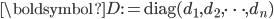 \boldsymbol{D}:=\mathrm{diag}(d_{1},d_{2},\dots,d_{n})