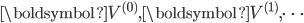 \boldsymbol{V}^{(0)}, \boldsymbol{V}^{(1)}, \cdots