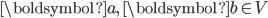 \boldsymbol{a},\ \boldsymbol{b} \in V