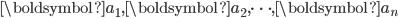 \boldsymbol{a_1}, \boldsymbol{a_2}, \dots, \boldsymbol{a_n}