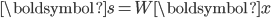 \boldsymbol{s} = W \boldsymbol{x}