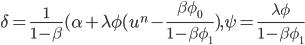 \delta=\frac{1}{1-\beta} (\alpha+\lambda \phi (u^n - \frac{\beta \phi_0}{1-\beta \phi_1} ), \psi=\frac{\lambda \phi}{1-\beta \phi_1}