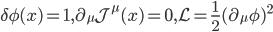 \delta\phi(x)=1, \partial_\mu\mathcal{J}^\mu(x)=0, \mathcal{L}=\frac{1}{2}(\partial_\mu\phi)^2