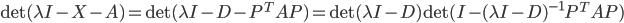 \det(\lambda I - X - A) = \det(\lambda I - D - P^{T}AP) = \det(\lambda I - D)\det(I - (\lambda I - D)^{-1}P^{T}AP)