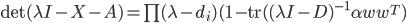 \det(\lambda I - X - A) = \prod(\lambda - d_{i})(1 - \tr((\lambda I - D)^{-1}\alpha ww^{T})