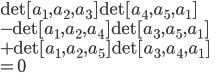 \det[a_1,a_2,a_3] \det[a_4,a_5,a_1] \\ - \det[a_1,a_2,a_4] \det[a_3,a_5,a_1] \\ + \det[a_1,a_2,a_5] \det[a_3,a_4,a_1] \\ = 0