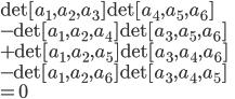 \det[a_1,a_2,a_3] \det[a_4,a_5,a_6] \\ - \det[a_1,a_2,a_4] \det[a_3,a_5,a_6] \\ + \det[a_1,a_2,a_5] \det[a_3,a_4,a_6] \\ - \det[a_1,a_2,a_6] \det[a_3,a_4,a_5] \\ = 0