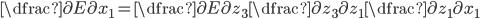 \dfrac{\partial E}{\partial x_1} = \dfrac{\partial E}{\partial z_3} \dfrac{\partial z_3}{\partial z_1} \dfrac{\partial z_1}{\partial x_1}