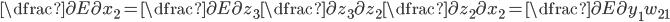 \dfrac{\partial E}{\partial x_2} = \dfrac{\partial E}{\partial z_3} \dfrac{\partial z_3}{\partial z_2} \dfrac{\partial z_2}{\partial x_2} = \dfrac{\partial E}{\partial y_1} w_{21}