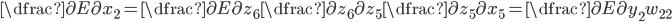 \dfrac{\partial E}{\partial x_2} = \dfrac{\partial E}{\partial z_6} \dfrac{\partial z_6}{\partial z_5} \dfrac{\partial z_5}{\partial x_5} = \dfrac{\partial E}{\partial y_2} w_{22}