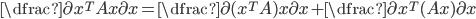 \dfrac{\partial x^T A x}{\partial x} = \dfrac{\partial (x^T A) x}{\partial x}+\dfrac{\partial x^T (A x)}{\partial x}