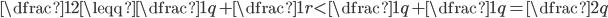 \dfrac{1}{2}\leqq\dfrac{1}{q}+\dfrac{1}{r}<\dfrac{1}{q}+\dfrac{1}{q}=\dfrac{2}{q}