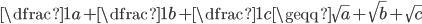 \dfrac{1}{a}+\dfrac{1}{b}+\dfrac{1}{c}\geqq\sqrt{a}+\sqrt{b}+\sqrt{c}