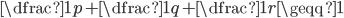 \dfrac{1}{p}+\dfrac{1}{q}+\dfrac{1}{r}\geqq 1