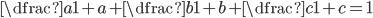\dfrac{a}{1+a}+\dfrac{b}{1+b}+\dfrac{c}{1+c}=1