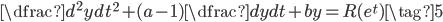 \dfrac{d^2y}{dt^2} +(a-1)\dfrac{dy}{dt} +by = R(e^t)\tag{5}