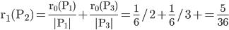 \displaystyle   \mathrm r_{1}(P_{2}) = \frac { \mathrm r_{0}(P_{1}) } { \mathrm |P_{1}| } + \frac { \mathrm r_{0}(P_{3}) } { \mathrm |P_{3}| }  = \frac 1 6 / 2 +  \frac 1 6 / 3 +  = \frac {5} {36}