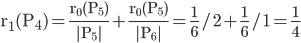 \displaystyle   \mathrm r_{1}(P_{4}) = \frac { \mathrm r_{0}(P_{5}) } { \mathrm |P_{5}| }  + \frac { \mathrm r_{0}(P_{5}) } { \mathrm |P_{6}| }  = \frac 1 6 / 2 + \frac 1 6 / 1 = \frac {1} {4}