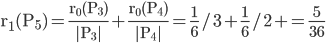 \displaystyle   \mathrm r_{1}(P_{5}) = \frac { \mathrm r_{0}(P_{3}) } { \mathrm |P_{3}| } + \frac { \mathrm r_{0}(P_{4}) } { \mathrm |P_{4}| }  = \frac 1 6 / 3 +  \frac 1 6 / 2 +  = \frac {5} {36}