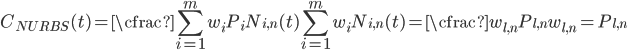 \displaystyle   C_{NURBS}(t) = \cfrac{\sum_{i=1}^{m} w_{i}P_{i}N_{i,n}(t)}{\sum_{i=1}^{m} w_{i}N_{i,n}(t)} = \cfrac{w_{l,n}P_{l,n}}{w_{l,n}} = P_{l,n}