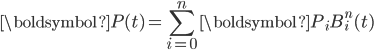 \displaystyle  \boldsymbol{P}(t) = \sum_{i=0}^{n}\boldsymbol{P}_iB_i^n(t)