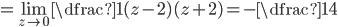 \displaystyle = \lim_{z\to 0}\dfrac{1}{(z-2)(z+2)} = -\dfrac{1}{4}
