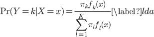 \displaystyle \begin{align} \mbox{Pr}(Y=k \mid X=x)=\frac{\pi_k f_k(x)}{\sum_{l=1}^{K} \pi_l f_l(x)} \label{lda} \end{align}