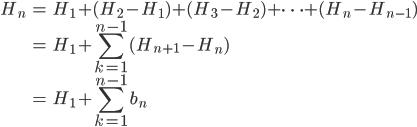 \displaystyle \begin{align} H_n &= H_1 + (H_2 - H_1) + (H_3 - H_2) + \cdots + (H_n - H_{n-1}) \\     &= H_1 + \sum_{k=1}^{n-1} (H_{n+1} - H_n) \\     &= H_1 + \sum_{k=1}^{n-1} b_n \end{align}