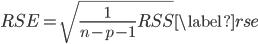 \displaystyle \begin{align} RSE=\sqrt{\frac{1}{n-p-1}RSS} \label{rse} \end{align}