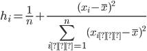 \displaystyle \begin{align} h_i=\frac{1}{n}+\frac{(x_i-\overline{x})^2}{\sum_{i'=1}^n(x_{i'}-\overline{x})^2} \end{align}
