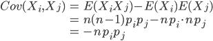 \displaystyle \begin{eqnarray} Cov(X_i, X_j) &=& E(X_i X_j) - E(X_i)E(X_j) \\ &=& n(n-1)p_i p_j - np_i \cdot np_j \\ &=& -np_i p_j \end{eqnarray}