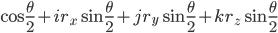 \displaystyle \cos \frac{\theta}{2} + i r_x \sin \frac{\theta}{2} + j r_y \sin \frac{\theta}{2} + k r_z \sin \frac{\theta}{2}