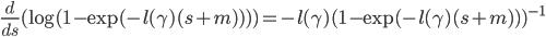 \displaystyle \frac{d}{ds}(\log(1-\exp(-l(\gamma)(s+m))))=-l(\gamma)(1-\exp(-l(\gamma)(s+m)))^{-1}