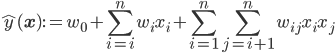 \displaystyle \hat{y}(\mathbf{x}):=w_0 + \sum_{i=i}^nw_ix_i + \sum_{i=1}^n\sum_{j=i+1}^nw_{ij}x_ix_j