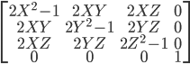 \displaystyle \left[ \begin{matrix} 2X^2 - 1 & 2XY & 2XZ & 0 \\ 2XY & 2Y^2 - 1 & 2YZ & 0 \\ 2XZ & 2YZ & 2Z^2 - 1 & 0 \\ 0 & 0 & 0 & 1 \end{matrix} \right]
