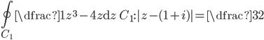 \displaystyle \oint_{C_1} \dfrac{1}{z^3-4z}\mathrm{d}z \qquad C_1:|z-(1+i)|=\dfrac{3}{2}