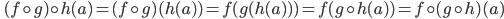 \displaystyle \quad (f \circ g) \circ h (a) = (f \circ g) (h(a)) = f (g (h(a))) = f ( g \circ h (a)) = f \circ (g \circ h) (a)