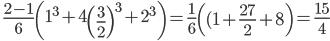 \displaystyle \quad \frac{2-1}{6} \left( 1^3 + 4 \left( \frac{3}{2} \right)^3 + 2^3 \right) = \frac{1}{6} \left( ( 1 + \frac{27}{2} + 8 \right) =\frac{15}{4}