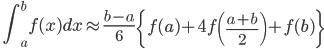 \displaystyle \quad \int_a^b f(x) dx \approx \frac{b-a}{6} \left \{ f(a) + 4 f \left( \frac{a+b}{2} \right) + f(b) \right \}