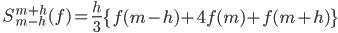 \displaystyle \quad S_{m - h}^{m + h} (f) = \frac{h}{3} \left\{ f(m-h) + 4 f(m) + f(m+h) \right\}