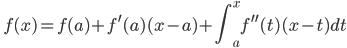 \displaystyle \quad f(x) = f(a) + f^{\prime} (a)  (x-a) + \int_a^xf^{\prime \prime} (t) (x-t)  dt